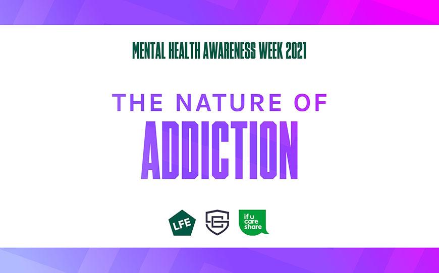 The Nature of Addiction | Mental Health Awareness Week